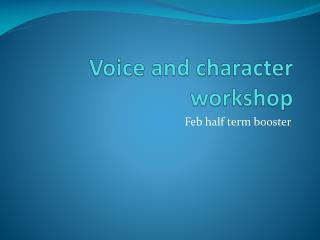 Voice and character  workshop