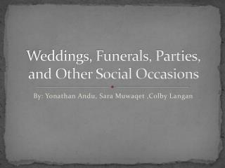 Weddings, Funerals, Parties, and Other Social Occasions