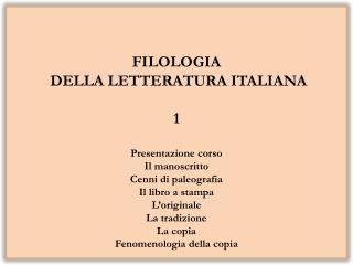 Filologia  del manoscritto Filologia dei testi a stampa Filologia digitale Filologia d'autore