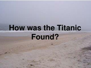 How was the Titanic Found?