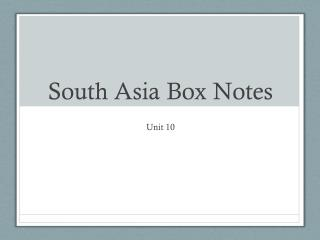 South Asia Box Notes