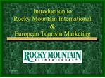 Introduction to  Rocky Mountain International  European Tourism Marketing