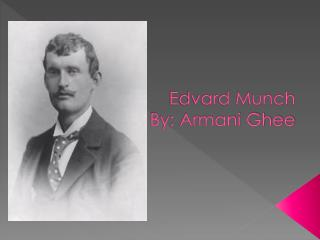 Edvard Munch By: Armani Ghee