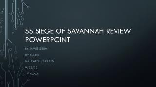 SS Siege of Savannah Review  Powerpoint
