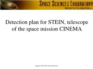 Detection plan for STEIN, telescope of the space mission CINEMA