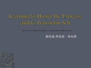 Learning to Master the Universe and to Transform Self