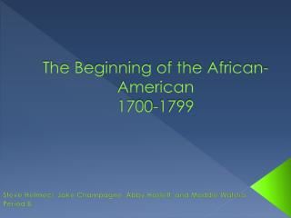The Beginning of the African- American 1700-1799