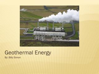 Geothermal Energy By: Billy Simon