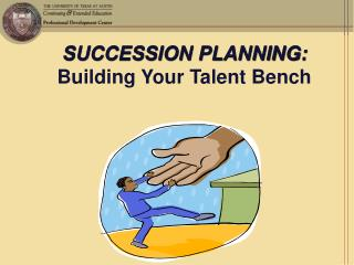 SUCCESSION PLANNING: Building Your Talent Bench