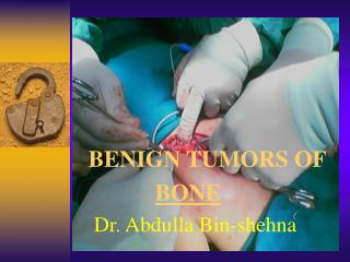 BENIGN TUMORS OF              BONE       Dr. Abdulla Bin-shehna