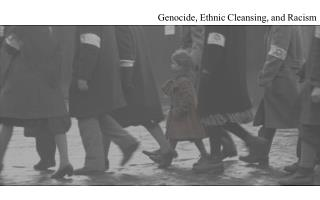 Genocide, Ethnic Cleansing, and Racism