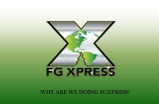 WHY ARE WE DOING FGXPRESS?