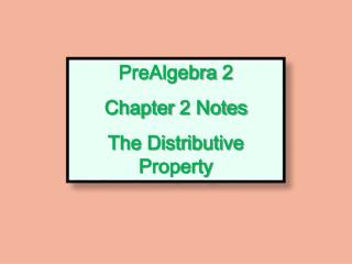 PreAlgebra  2 Chapter  2 Notes The Distributive Property