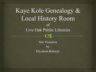Kaye Kole Genealogy & Local History  Room of Live Oak Public Libraries