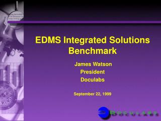 EDMS Integrated Solutions Benchmark James Watson President  Doculabs  September 22, 1999