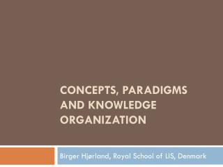 Concepts, Paradigms and Knowledge Organization
