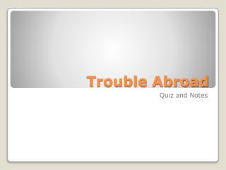 Trouble Abroad