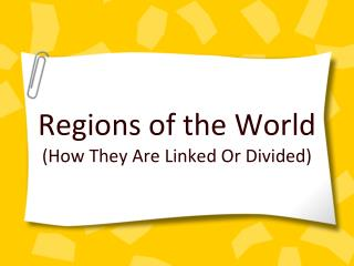 Regions of the World (How  They Are Linked Or Divided )