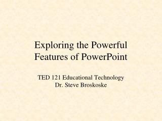 Exploring  the Powerful Features of PowerPoint