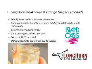 LongHorn Steakhouse & Orange Ginger Lemonade Initially launched as a 10 week promotion