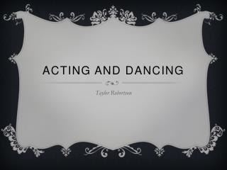 Acting And Dancing