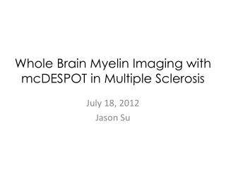 Whole Brain Myelin Imaging with  mcDESPOT  in Multiple Sclerosis