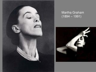 Martha Graham (1894 – 1991)