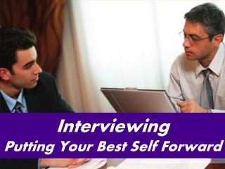 Interviewing Putting Your Best Self Forward
