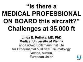 Linda E. Pelinka, MD, PhD Medical University of Vienna a nd  Ludwig Boltzmann Institute
