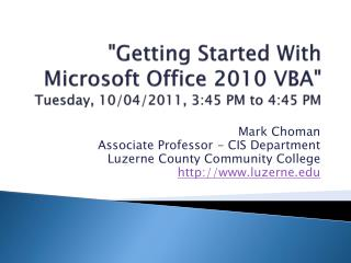"""Getting  Started With Microsoft Office 2010  VBA"" Tuesday, 10/04/2011, 3:45 PM to 4:45 PM"