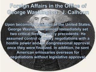 Foreign Affairs in the Office of George  Washington   J . Calhoun