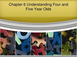 Chapter 6 Understanding Four and Five Year Olds