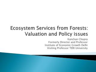 Ecosystem Services from Forests: Valuation and Policy issues
