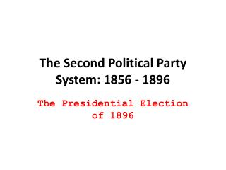 The Second Political Party System: 1856 - 1896