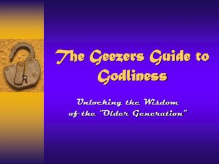 The Geezers Guide to Godliness