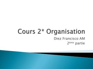 Cours 2* Organisation