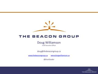 Doug Williamson Chief Executive Officer doug@thebeacongroup.ca