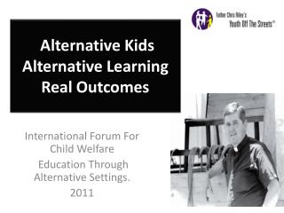 Alternative Kids Alternative Learning Real Outcomes