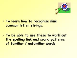 To learn how to recognise nine common letter strings.