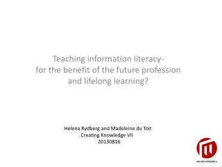 Teaching information literacy- for the benefit of the  future  profession  and  lifelong learning?