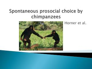Spontaneous  prosocial  choice by       chimpanzees