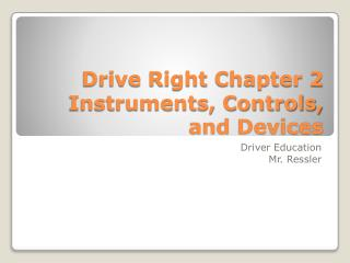 Drive Right Chapter 2 Instruments, Controls, and Devices