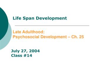 Life Span Development Late Adulthood :  Psychosocial Development – Ch. 25