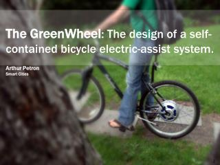 The GreenWheel : The design of a  self-contained bicycle electric-assist system.