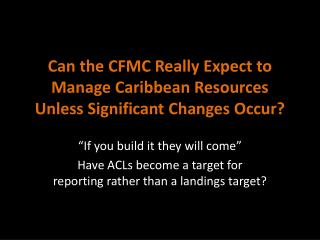 Can the CFMC Really Expect to Manage Caribbean Resources Unless Significant Changes Occur?