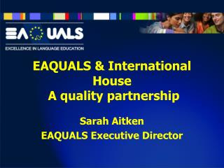 EAQUALS  & International House  A quality partnership