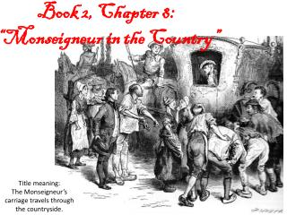 """Book 2, Chapter  8 :  """" Monseigneur in the Country"""""""