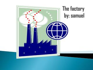 The factory by:  samuel