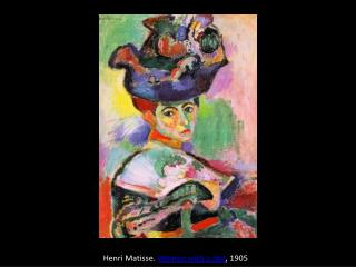 Henri Matisse.  Woman with a Hat , 1905