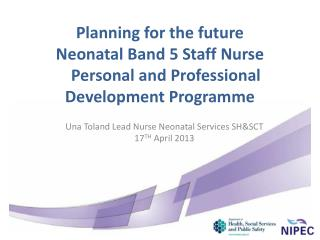 Una Toland Lead Nurse Neonatal Services SH&SCT 17 TH  April 2013